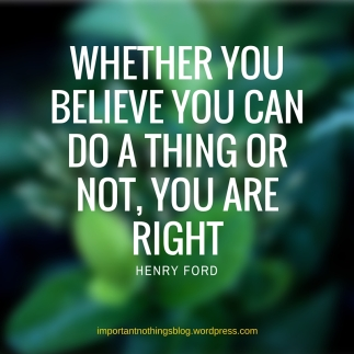 Whether you believe you can do a thing or not, you are Right
